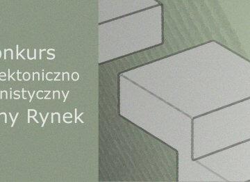 Konkurs Architektoniczno-Urbanistyczny Zielony rynek